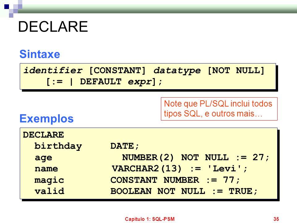 DECLARE Sintaxe Exemplos identifier [CONSTANT] datatype [NOT NULL]